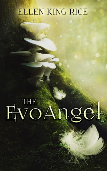 The EvoAngel - a mushroom thriller ebook by Ellen King Rice
