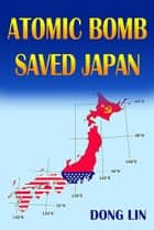 Atomic Bomb Saved Japan ebook by Dong Lin