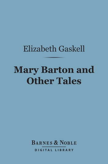 Mary Barton and Other Tales(Barnes & Noble Digital Library) ebook by Elizabeth Gaskell