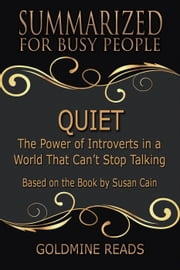 Quiet - Summarized for Busy People: The Power of Introverts in a World That Can't Stop Talking: Based on the Book by Susan Cain ebook by Goldmine Reads