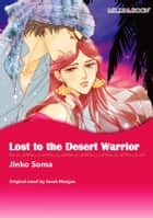 LOST TO THE DESERT WARRIOR - Mills&Boon ebook by Sarah Morgan, Jinko Soma