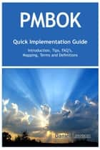 PMBOK Quick Implementation Guide - Standard Introduction, Tips for Successful PMBOK Managed Projects, FAQs, Mapping Responsibilities, Terms and Definitions ebook by Daniel Lawson