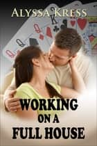 Working on a Full House ebook by Alyssa Kress