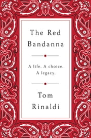 The Red Bandanna - A Life. A Choice. A Legacy. ebook by Tom Rinaldi
