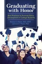 Graduating with Honor: Best Practices to Promote Ethics Development in College Students ebook by Thomas G. Plante Ph.D.,Lori G. Plante