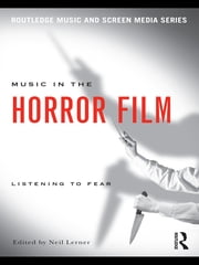 Music in the Horror Film - Listening to Fear ebook by Neil Lerner