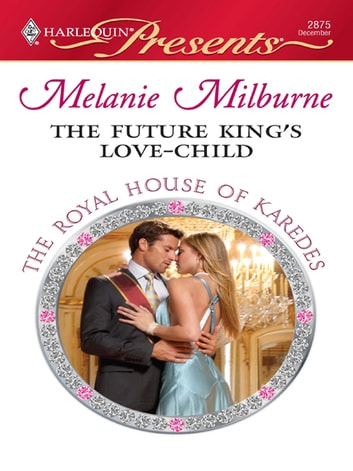 The Future King's Love-Child - A Royal Pregnancy Romance eBook by Melanie Milburne