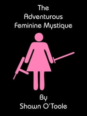 The Adventurous Feminine Mystique ebook by Shawn O'Toole