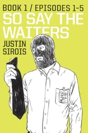 So Say the Waiters Book 1 ebook by Justin Sirois