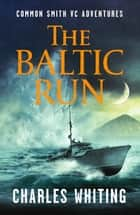 The Baltic Run ebook by Charles Whiting