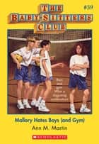 The Baby-Sitters Club #59: Mallory Hates Boys (and Gym) ebook by Ann M. Martin