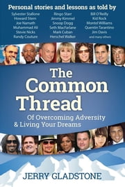 The Common Thread of Overcoming Adversity and Living Your Dreams ebook by Jerry Gladstone