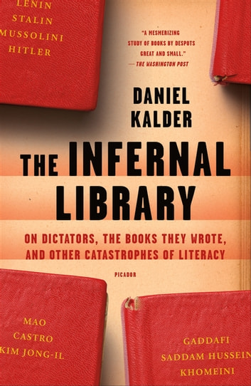 The Infernal Library - On Dictators, the Books They Wrote, and Other Catastrophes of Literacy ebook by Daniel Kalder