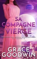 Sa Compagne Vierge ebook by Grace Goodwin