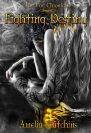 Fighting Destiny ebook by Amelia Hutchins