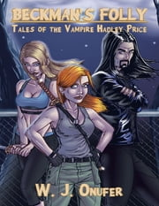 Beckman's Folly: Tales of the Vampire Hadley Price ebook by W. J. Onufer