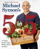 Michael Symon's 5 in 5 for Every Season - 165 Quick Dinners, Sides, Holiday Dishes, and More: A Cookbook ebook by Michael Symon, Douglas Trattner