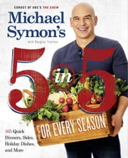 Michael Symon's 5 in 5 for Every Season - 165 Quick Dinners, Sides, Holiday Dishes, and More ebook by Michael Symon