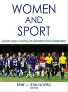 Women and Sport - Continuing a Journey of Liberation and Celebration ebook by Ellen J. Staurowsky