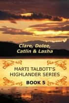 Marti Talbott's Highlander Series, 5 ebook by Marti Talbott
