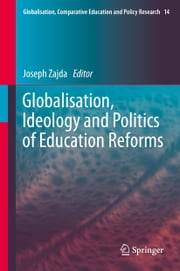 Globalisation, Ideology and Politics of Education Reforms ebook by Joseph Zajda