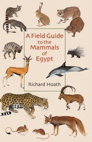 A Field Guide to the Mammals of Egypt ebook by Richard Hoath