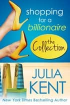 Shopping for a Billionaire Boxed Set (Parts 1-5) - Romantic Comedy Billionaire Office Romance ebook by Julia Kent