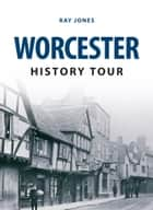 Worcester History Tour ebook by Ray Jones