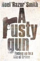 A Rusty Gun ebook by Noel 'Razor' Smith