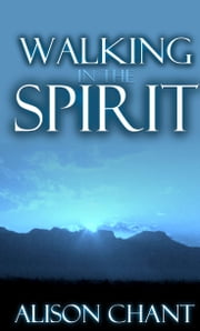 Walking In The Spirit ebook by Alison Chant
