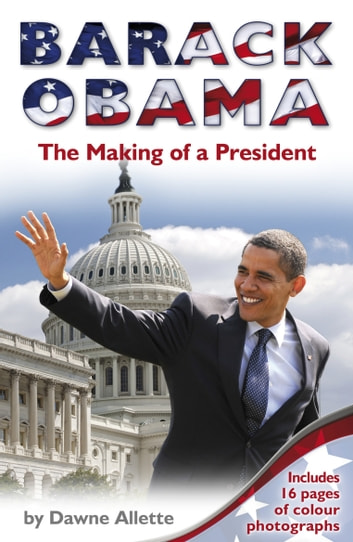 Barack Obama: The Making of a President ebook by Dawne Allette