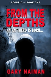 From the Depths: A Tale of Betrayal, Homelessness, Drug Lords, and Revenge... ebook by Gary Naiman