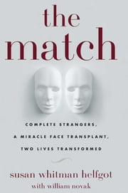 The Match - Complete Strangers, a Miracle Face Transplant, Two Lives Transformed ebook by Susan Whitman Helfgot