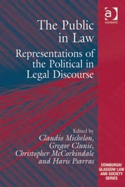 The Public in Law - Representations of the Political in Legal Discourse ebook by Haris Psarras,Dr Christopher McCorkindale,Mr Gregor Clunie,Dr Claudio Michelon,Professor Emilios Christodoulidis,Dr Sharon Cowan