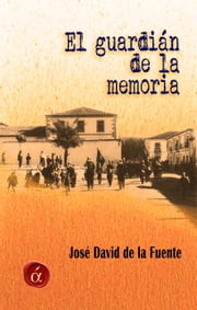 El guardián de la memoria ebook by José David de la Fuente González