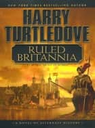 Ruled Britannia ebook by Harry Turtledove