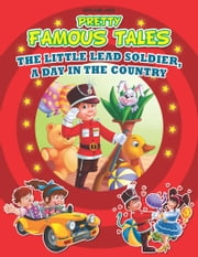 The Little Lead Soldier AND A Day in the Country - Pretty Famous Tales ebook by Anuj Chawla