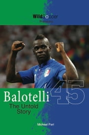 Balotelli - The Untold Story ebook by Michael Part