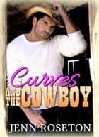 Curves and the Cowboy - Coldwater Springs, #1 ebook by Jenn Roseton