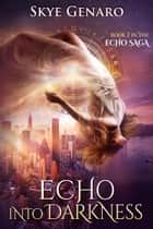 Echo Into Darkness - Book 2 in The Echo Saga ebook by Skye Genaro