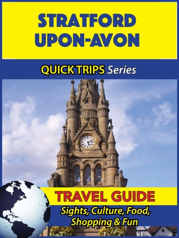 Stratford-upon-Avon Travel Guide (Quick Trips Series) - Sights, Culture, Food, Shopping & Fun ebook by Cynthia Atkins