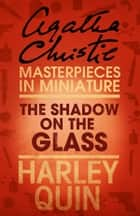 The Shadow on the Glass: An Agatha Christie Short Story ebook by