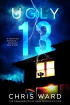 Ugly Thirteen ebook by Chris Ward