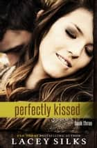 Perfectly Kissed ebook by Lacey Silks