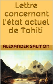 Lettre concernant l' état actuel de Tahiti ebook by Kobo.Web.Store.Products.Fields.ContributorFieldViewModel
