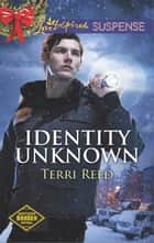 Identity Unknown 電子書籍 by Terri Reed