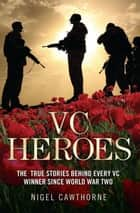 Heroes - The True Stories Behind Every VC Winner Since World War II ebook by Nigel Cawthorne