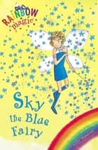Sky the Blue Fairy - The Rainbow Fairies Book 5 ebook by Daisy Meadows, Georgie Ripper