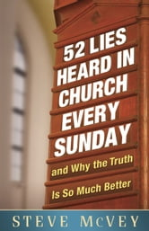 52 Lies Heard in Church Every Sunday - ...And Why the Truth Is So Much Better ebook by Steve McVey