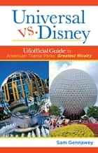 Universal versus Disney: The Unofficial Guide to American Theme Parks' Greatest Rivalry ebook by Sam Gennawey